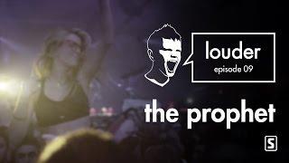 The Prophet - LOUDER episode 09