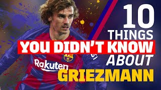 10 THINGS YOU DIDN'T KNOW ABOUT GRIEZMANN