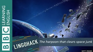 The harpoon that clears space junk: Lingohack