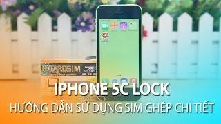 iPhone 5C Lock Hướng dẫn sử dụng sim ghép chi tiết.