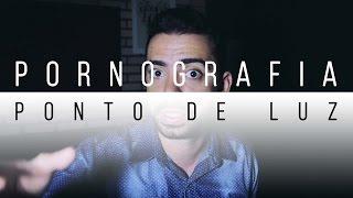 Vídeo Pornô - Ponto de Luz (NOVO PROGRAMA) - com Jr Meireles