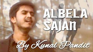 Albela Sajan - Cover Rendition By Kunal Pandit ft. Piyush Shankar