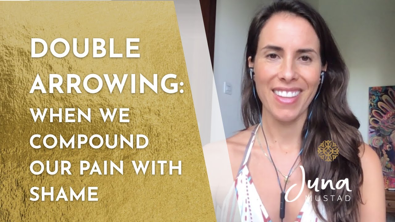 Double Arrowing: How we Compound our Pain with Shame