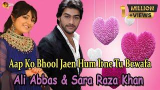 """Aap Ko Bhool Jaen Hum Itne Tu Bewafa"" | Sara Raza, Ali Abbas | Sad Song"