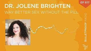 Way Better Sex Without the Pill – Dr. Jolene Brighten