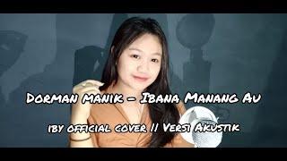 Download Mp3 Dorman Manik - Ibana Manang Au || Iby  Cover - Versi Akustik