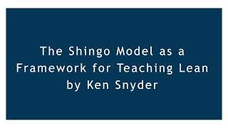 The Shingo Model as a Framework for Teaching Lean   Ken Snyder