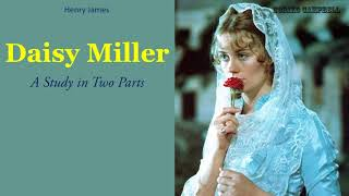 Daisy Miller - A Study in Two Parts - Audiobook by Henry James