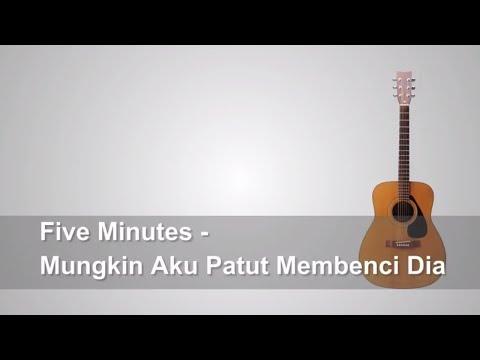 Lirik Lagu Five Minutes - Mungkin Aku Patut Membenci Dia + Chord