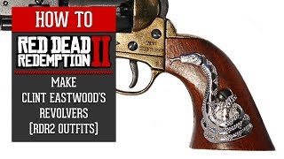 "Red Dead Redemption 2 - How To Make Clint Eastwood's Revolvers From ""Dollars Trilogy"" (RDR2 Outfits)"