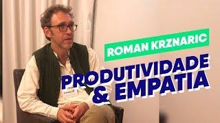 Empatia e Produtividade: Lições para o ambiente de trabalho | Roman Krznaric