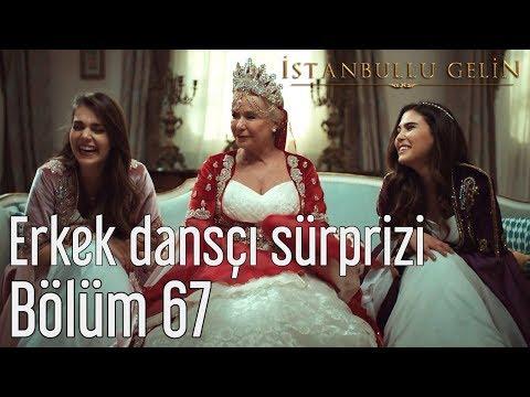 İstanbullu Gelin 67. Bölüm - Erkek Dansçı Sürprizi