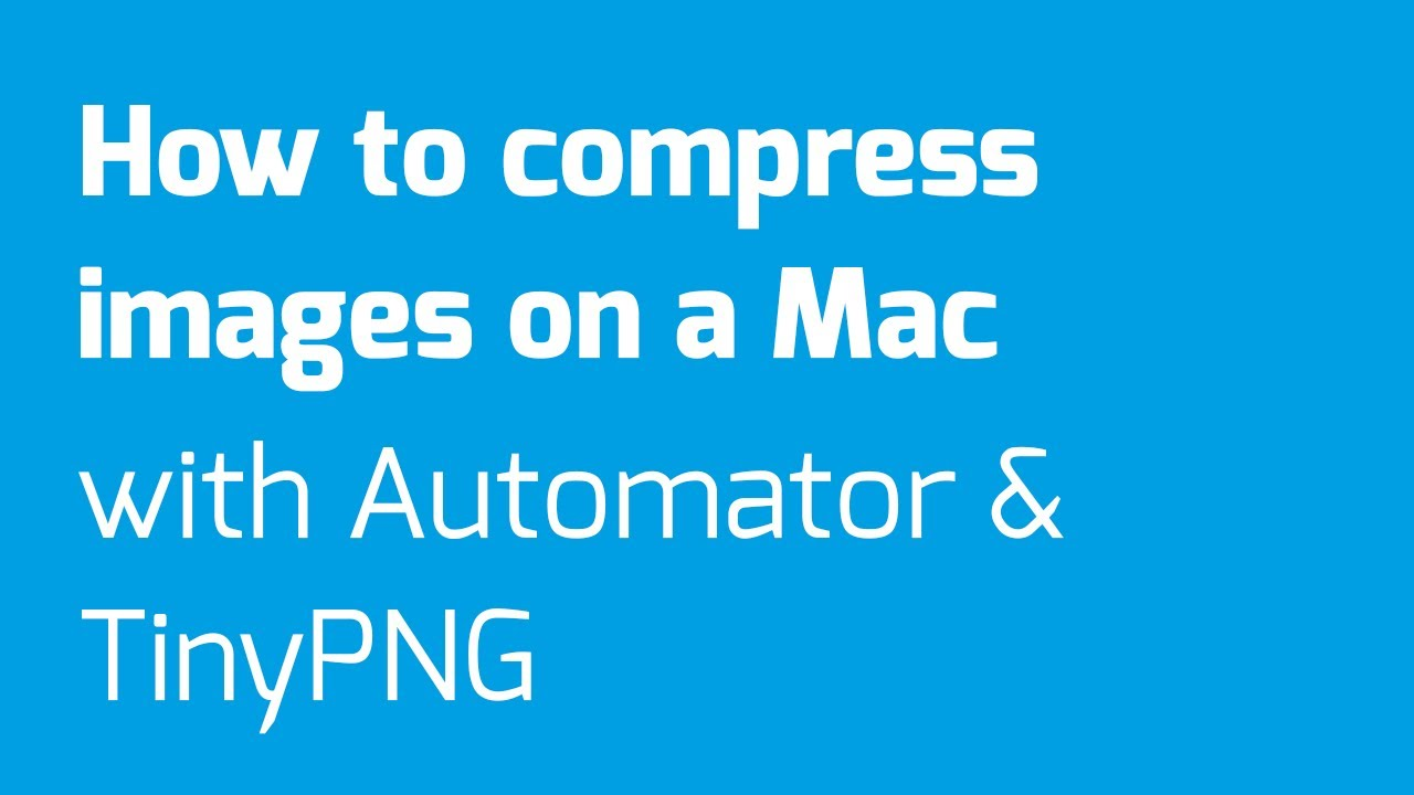 Quickly compress images with Automator (Mac) - Technical Marketing Guide