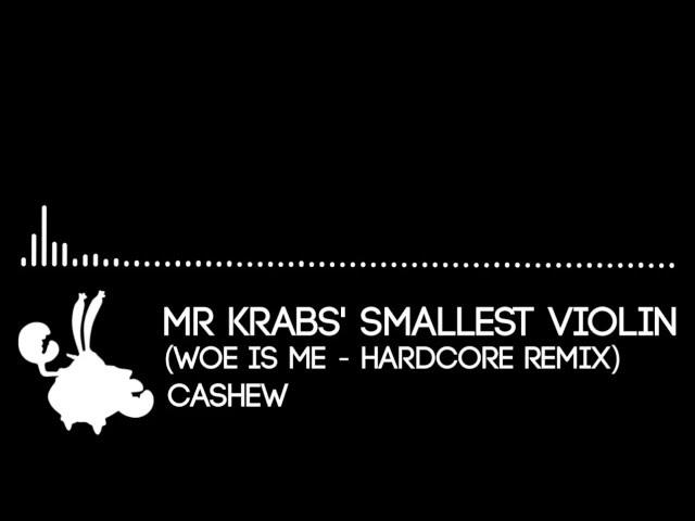 Mr. Krabs Smallest Violin (HARDCORE REMIX)
