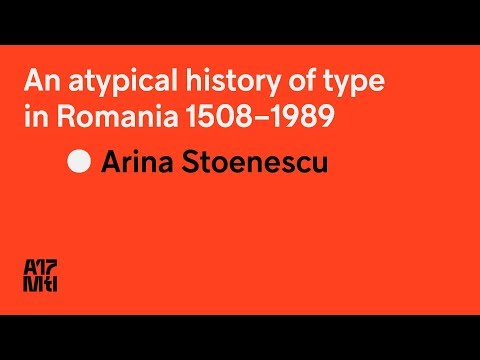 An atypical history of type in Romania 1508–1989 - Arina Stoenescu - ATypI 2017