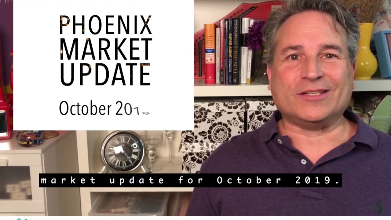 PHOENIX REAL ESTATE MARKET UPDATE, OCTOBER 2019