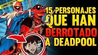 15  Personajes que han DERROTADO a DEADPOOL en Marvel!!! Luineitor!