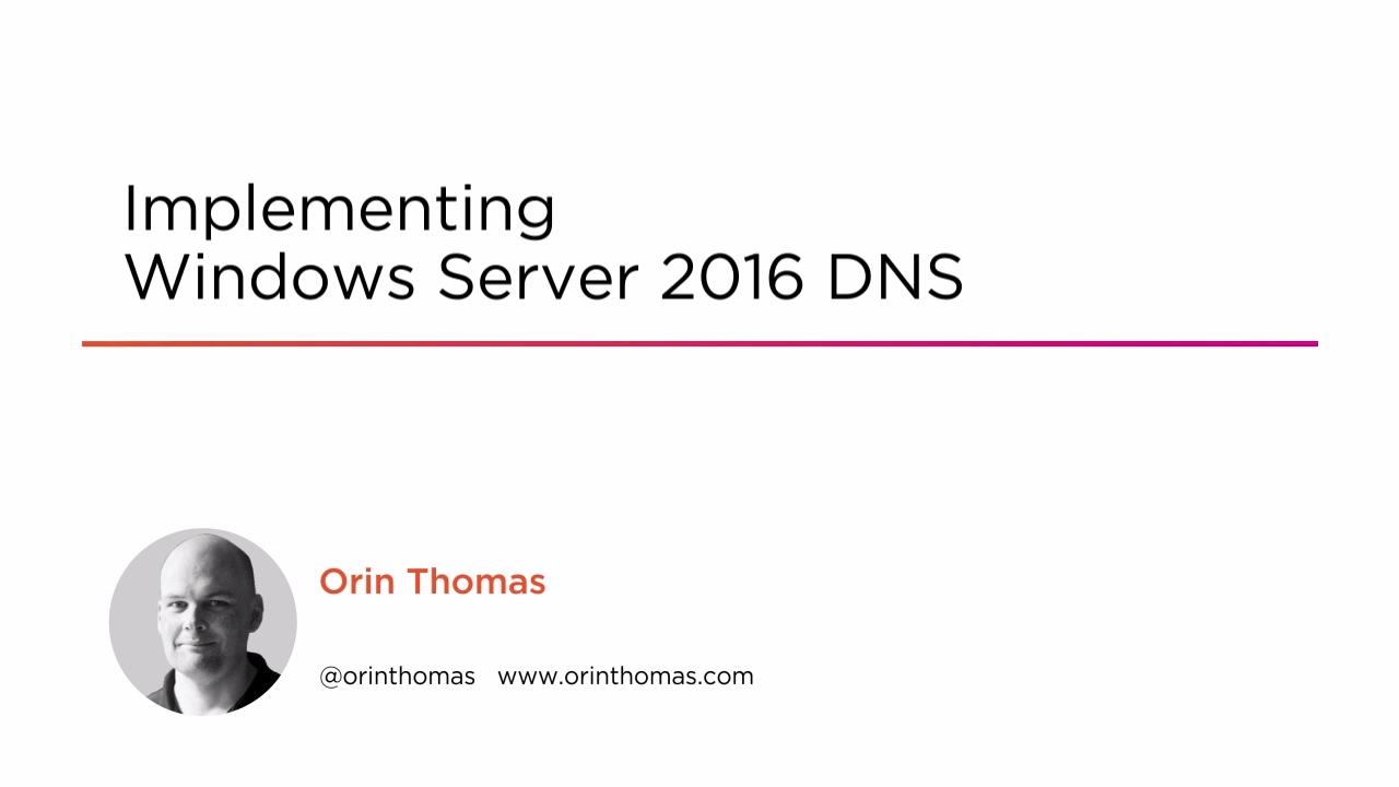 Implementing Windows Server 2016 DNS | Pluralsight