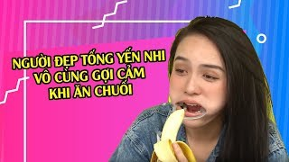 Người đẹp Tống Yến Nhi cực gợi cảm khi ăn chuối - Bất ngờ hotgirl Tống Yến Nhi mặt mộc thường ngày