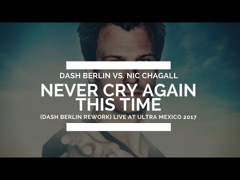Dash Berlin vs. Nic Chagall - Never Cry Again This Time (Dashup) [Live @ UMF Mexico 2017]