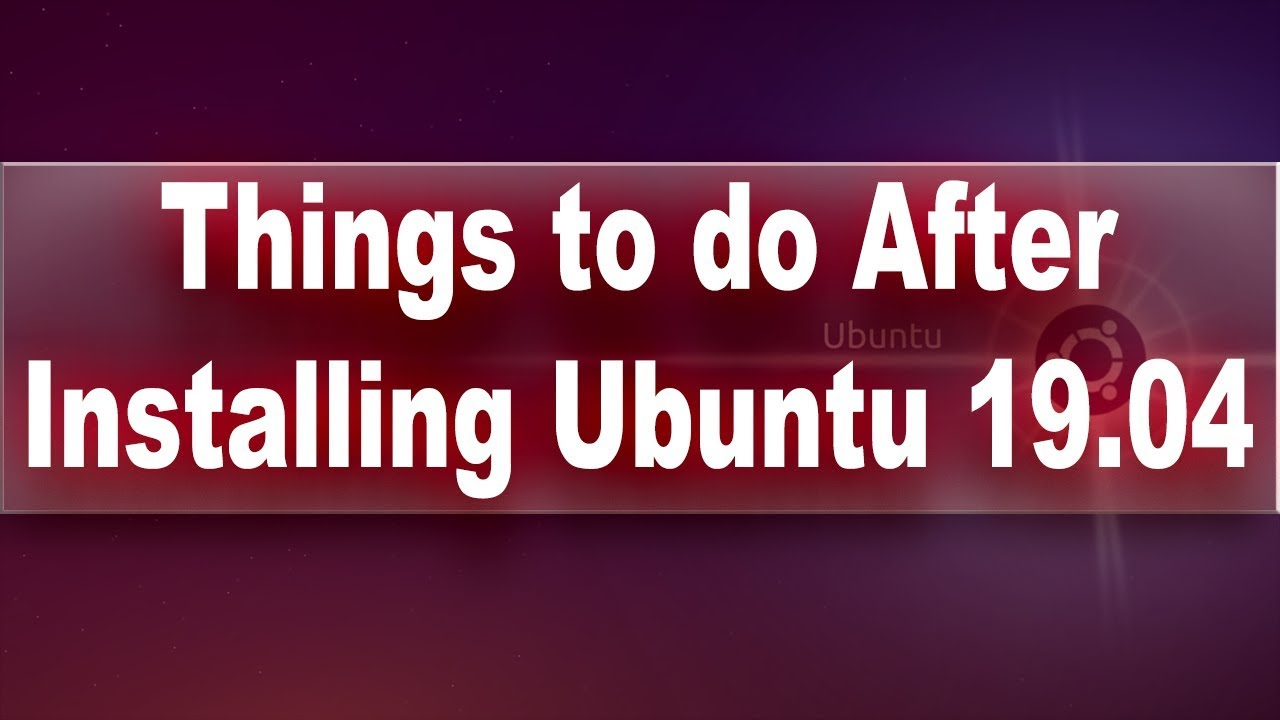Things to do After Installing Ubuntu 19 04