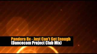Pandora Bx - Just Can`t Get Enough (Dancecom Project Club Mix)