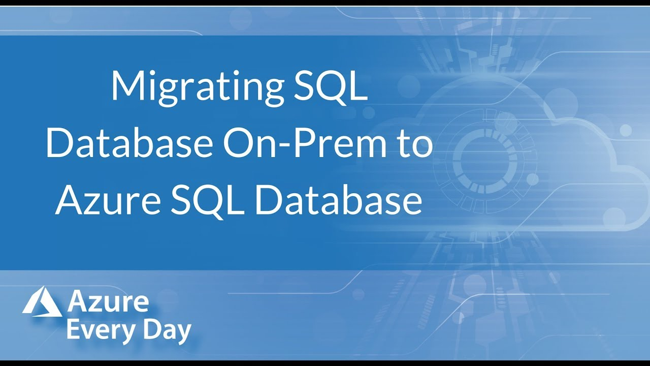 Migrating SQL Database On-Prem to Azure SQL Database