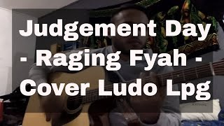 JUDGEMENT DAY - RAGING FYAH (COVER LUDO)