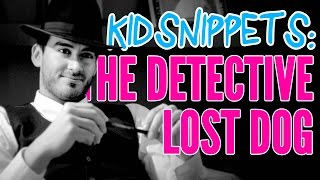 "Kid Snippets: ""The Detective - Lost Dog"" (Imagined by Kids)"