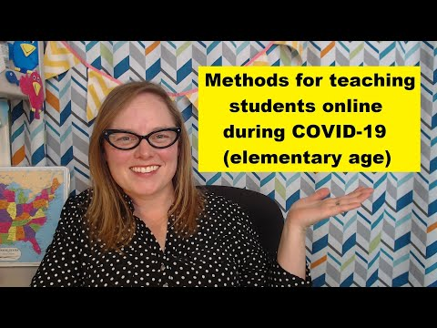 Methods For Teaching Elementary Students Online During COVID-19