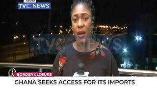 Border closure: Ghana seeks access for its imports