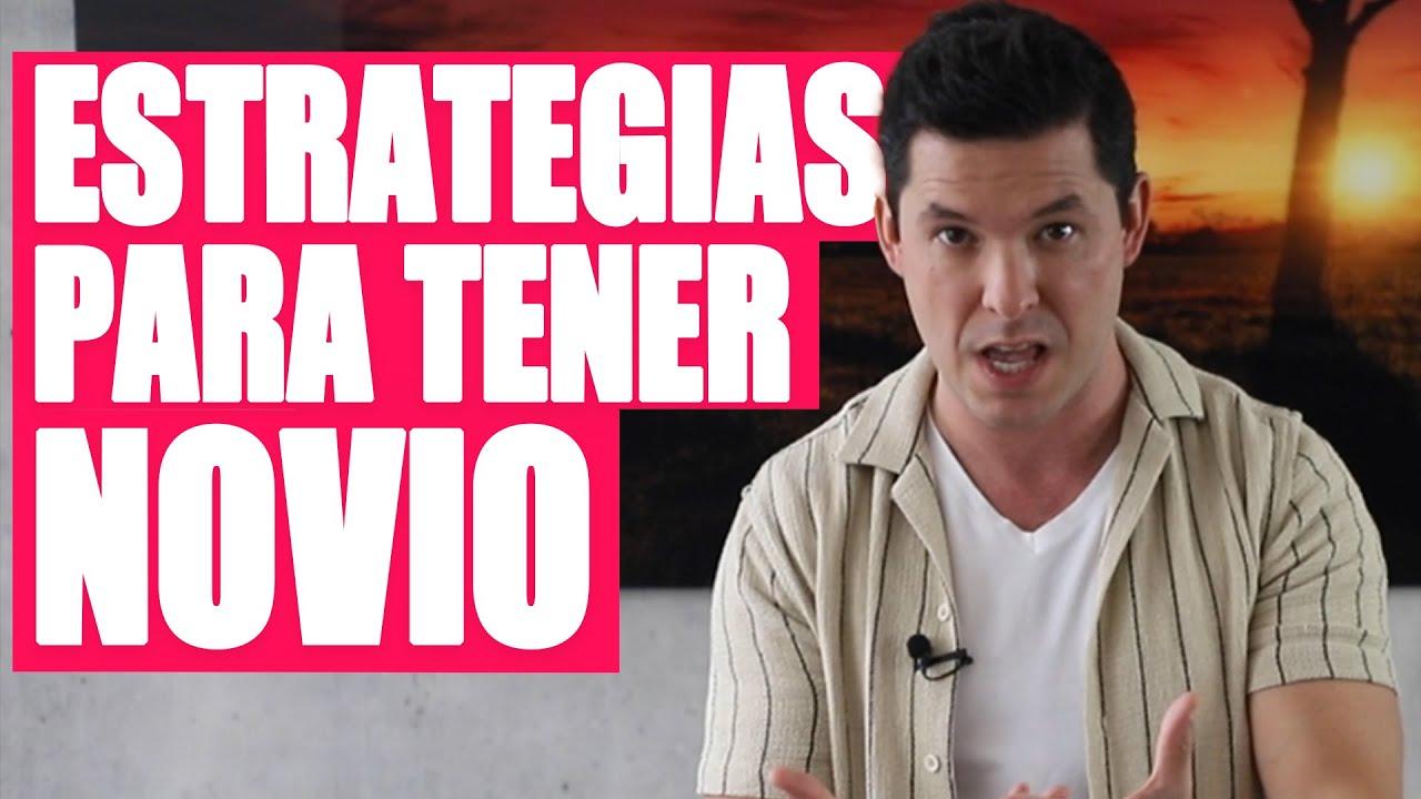 6 ESTRATEGIAS PARA TENER NOVIO Y SALIR DE LA SOLTERÍA | ¡FUNCIONAN!  JORGE LOZANO H.