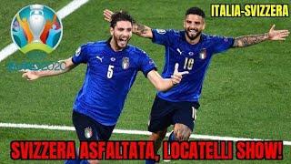 EURO 2020, Italia Svizzera 3-0. Un  ITALIA che convince! MANUEL LOCATELLI spettacolare
