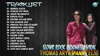 Download THOMAS ARYA IPANK YELSE FULL ALBUM SLOW ROCK TERBAIK 2020 BERBEZA KASTA APAKAH ITU CINTA KU PUJA