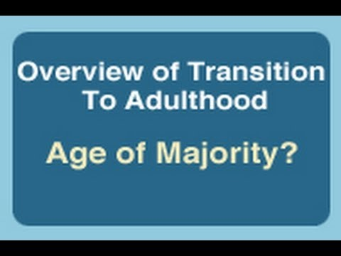 Overview of Transition to Adulthood: Age of Majority?