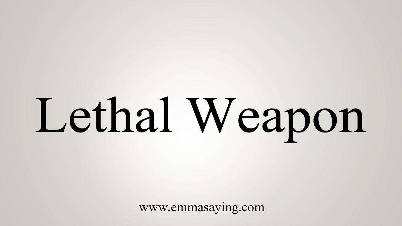 How to Pronounce Lethal Weapon