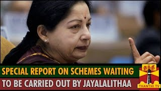 A Special Report on the Schemes waiting to be carried out by CM Jayalalithaa