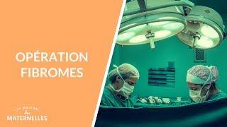 Opération fibromes - La Maison des maternelles #LMDM