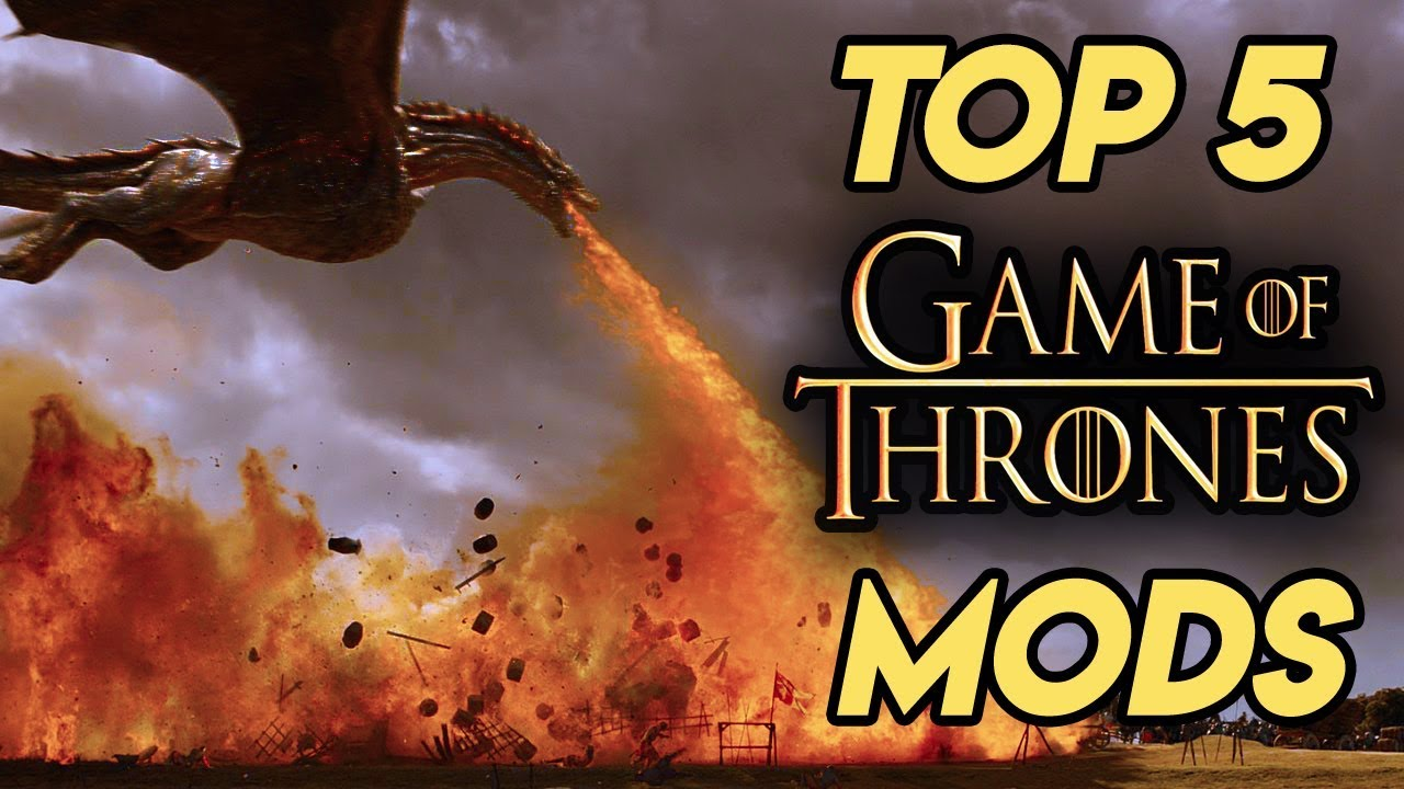 Top 5 Best Game Of Thrones Mods