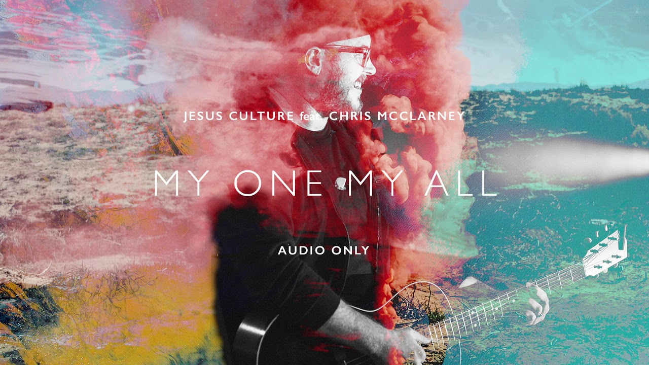 Jesus Culture - My One My All ft. Chris McClarney (Audio)