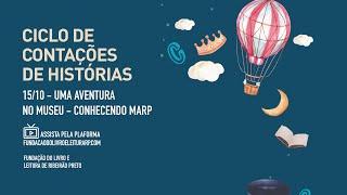 """CONTAÇÕES DE HISTÓRIAS  """"Uma aventura no museu – Conhecendo o MARP"""""""