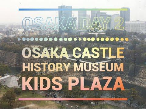 OSAKA DAY 2 : OSAKA CASTLE | OSAKA HISTORY MUSEUM | KIDS PLAZA OSAKA