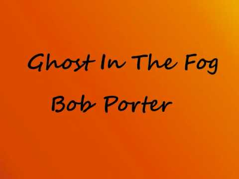 Ghost in The Fog-Bob Porter