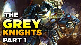 THE GREY KNIGHTS [Part 1] - WARHAMMER 40,000 Lore / History