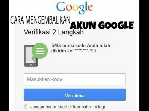 Tutorial Cara Mengembalikan Akun Googel Lupa Verifikasi 2 Langkah
