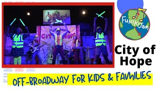 The FunikiJam Show: CITY OF HOPE Off Broadway and Touring Musical