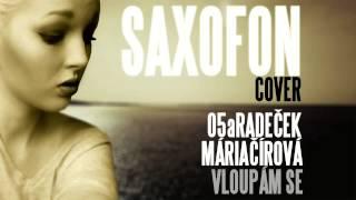 O5 a Radeček feat. Mária Čírová - Vloupám se SAXOFON Cover