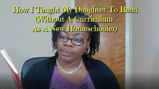 how i taught my daughter to read without a curriculum as a new homeschooler