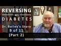 Reversing My Diabetes 9 of 11 - Dr. Bailey's Story (Part 2)