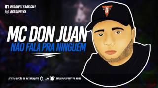 MC DON JUAN  -  NÃO FALA PRA NINGUÉM (MANO DJ) LANÇAMENTO 2017